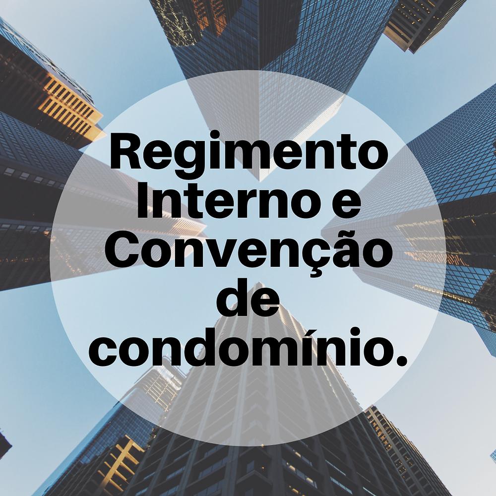 Regimento Interno e Convenção de Condomínio.