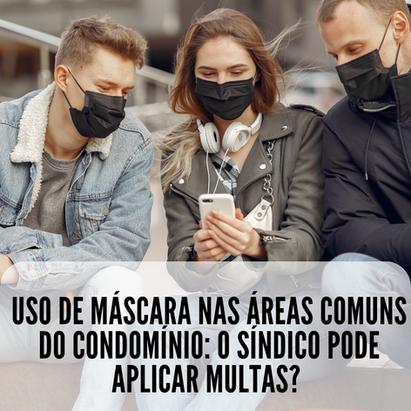 Uso de máscara nas áreas comuns do condomínio: O síndico pode aplicar multas?