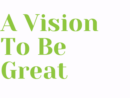 A Vision to be great