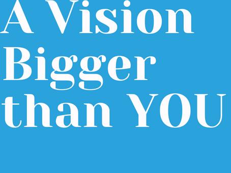 A vision Bigger than you
