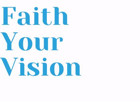Faith your Vision