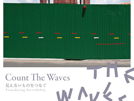 Count the Waves - Visualizing Invisibility @ Chinretsukan Gallery