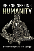 Re-Engineering Humanity by Brett Frischmann and Evan Selinge