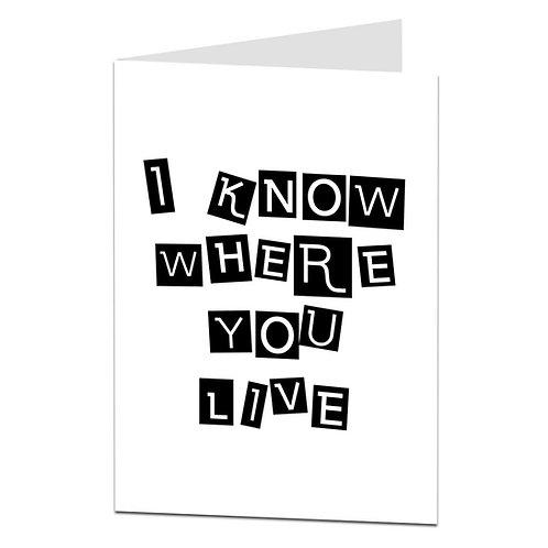 I KNOW WHERE YOU LIVE CARD