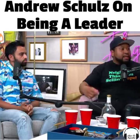 Andrew Schulz On Being A Leader