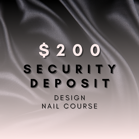 $200 Security Deposit - Design Nail Course