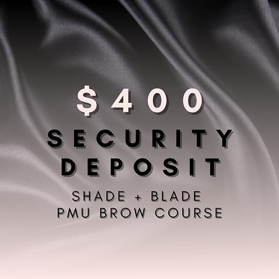 $400 Security Deposit - Shade + Blade PMU Brow Course
