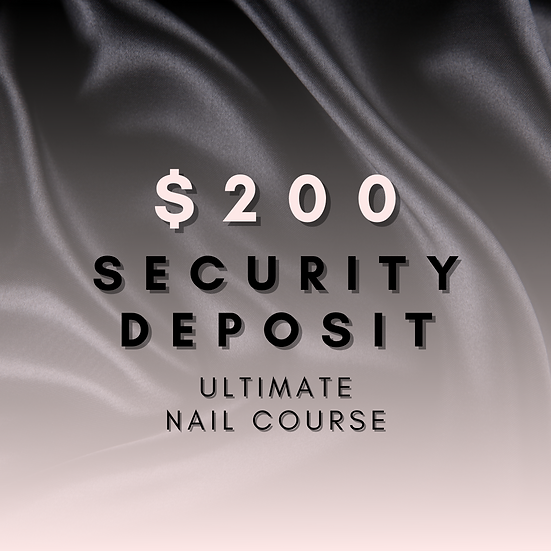$200 Security Deposit - Ultimate Nail Course