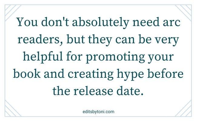 Image text: You don't absolutely need arc readers, but they can be very helpful for promoting your book and creating hype before the release date. | editsbytoni.com