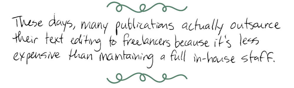 Image text: These days, many publications actually outsource their text editing to freelancers because it's less expensive than maintaining a full in-house staff.