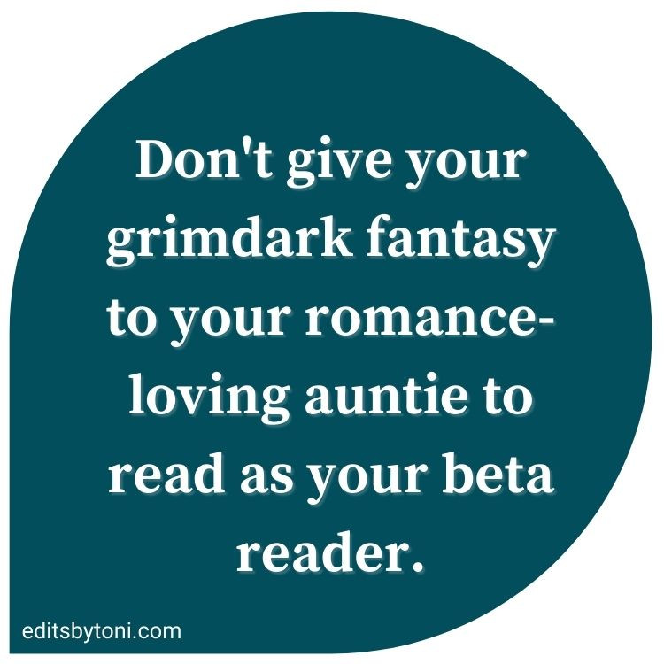 Image text: Don't give your grimdark fantasy to your romance-loving auntie to read as your beta reader. | editsbytoni.com