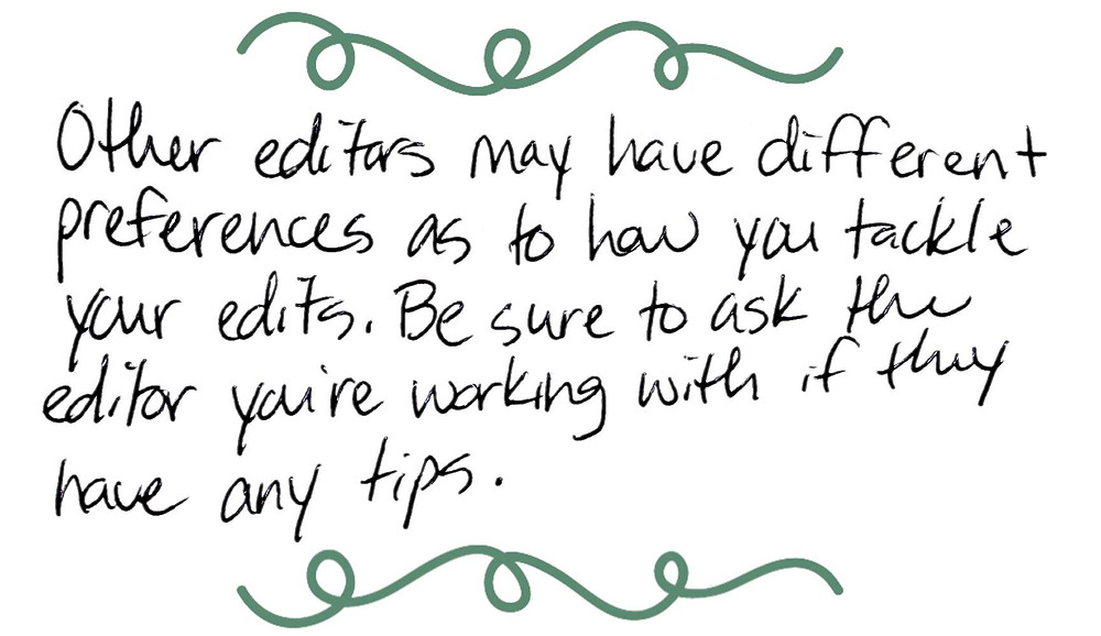 Image text: Other editors may have different preferences as to how you tackle your edits. Be sure to ask the editor you're working with if they have any tips.