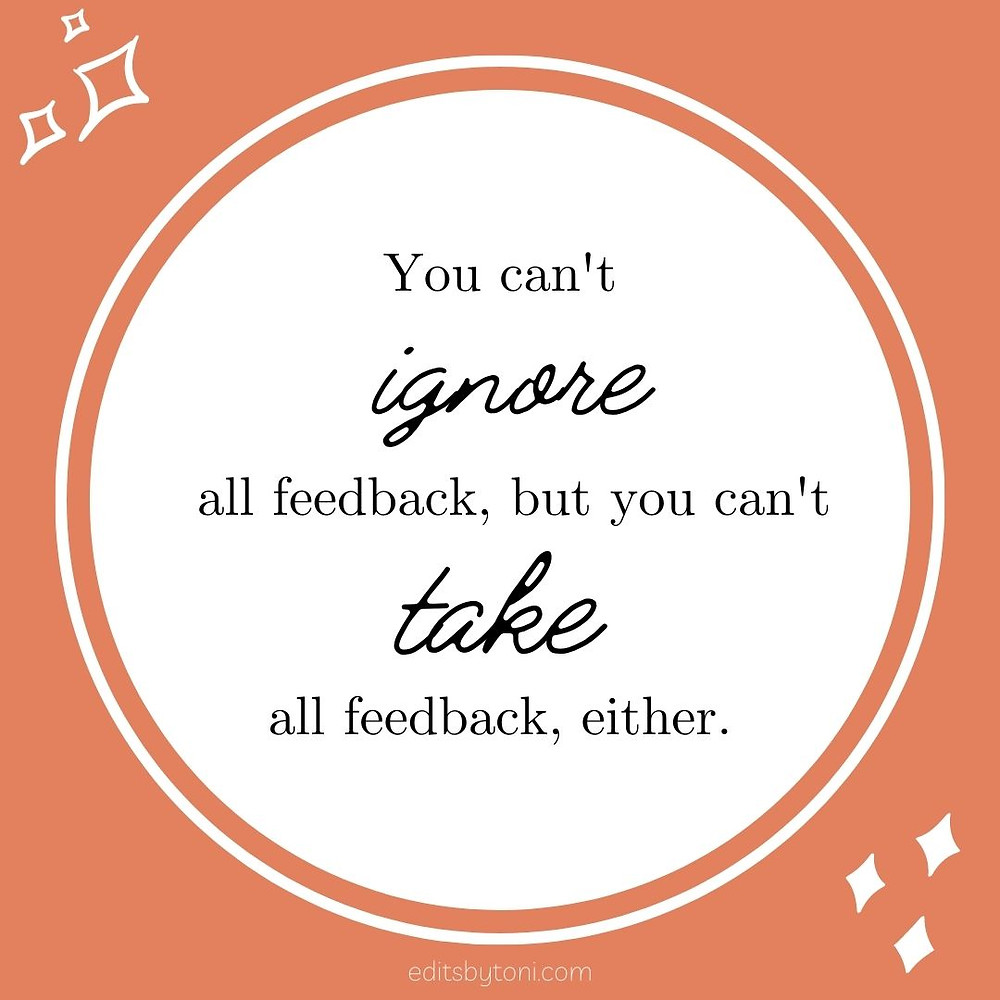 Image text: You can't ignore all feedback, but you can't take all feedback, either. | editsbytoni.com