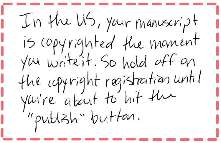 "Image text: In the US, your manuscript is copyrighted the moment you write it. So hold off on the copyright registration until you're about to hit the ""publish"" button."