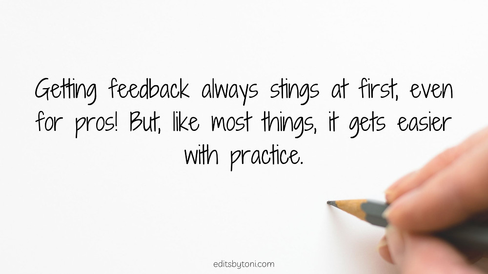 Image Text: Getting feedback always stings at first, even for pros! But, like most things, it gets easier with practice. | editsbytoni.com