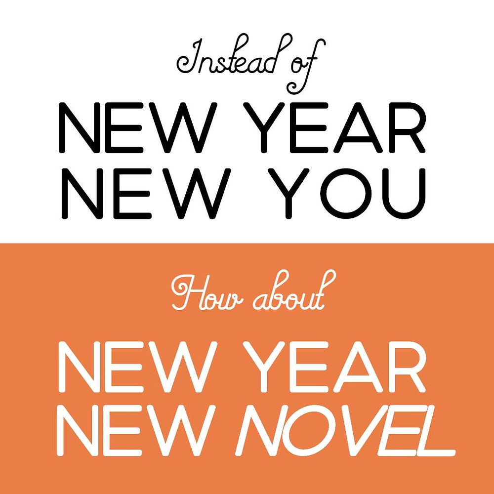 Image text: Instead of New Year, New You, how about New Year, New Novel?