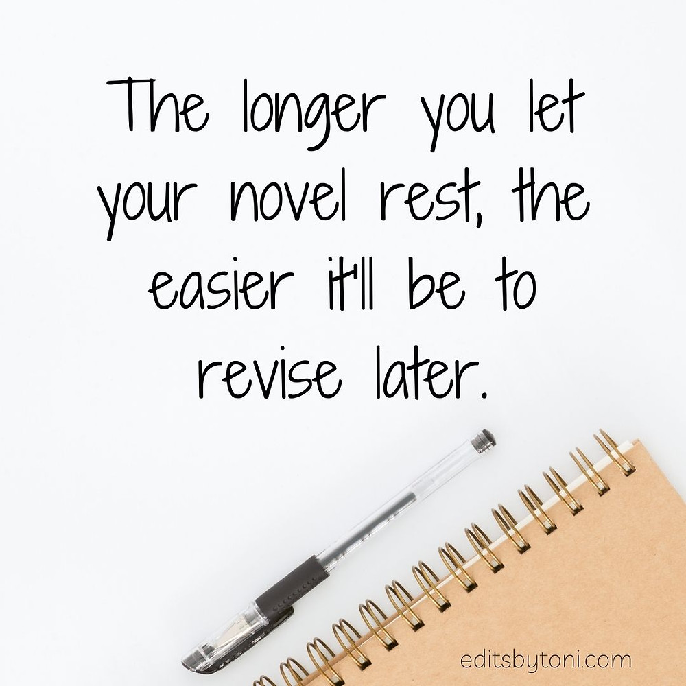 Image text: The longer you let your novel rest, the easier it'll be to revise later. | editsbytoni.com