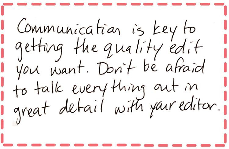 Image text: Communication is key to getting the quality edit you want. Don't be afraid to talk everything out in great detail with your editor.