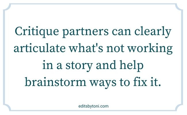 Image text: Critique partners can clearly articulate what's not working in a story and help brainstorm ways to fix it. | editsbytoni.com