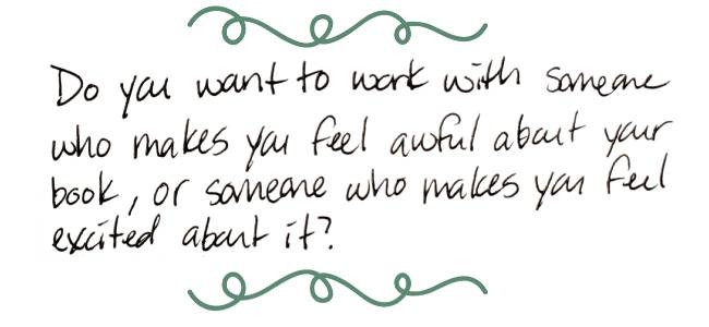Image text: Do you want to work with someone who makes you feel awful about your book, or someone who makes you feel excited about it?   Edits by Toni Blog: editsbytoni.com