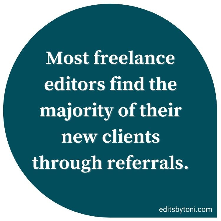 Image text: Most freelance editors find the majority of their new clients through referrals. | editsbytoni.com