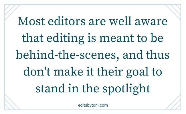Image text: Most editors are well aware that editing is meant to be behind-the-scenes, and thus don't make it their goal to stand in the spotlight. | editbytoni.com