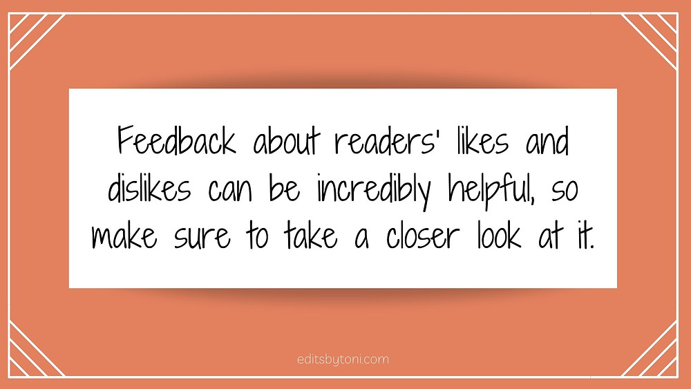 Image text: Feedback about readers' likes and dislikes can be incredibly helpful, so make sure to take a closer look at it. | editsbytoni.com
