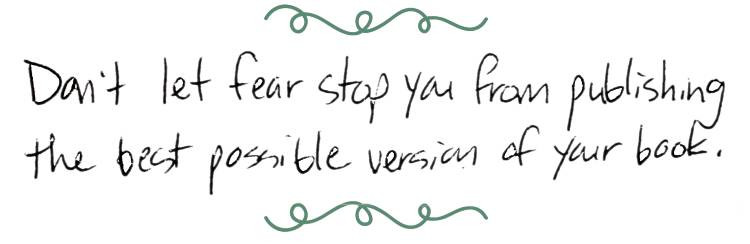 Image text: Don't let fear stop you from publishing the best possible version of your book.
