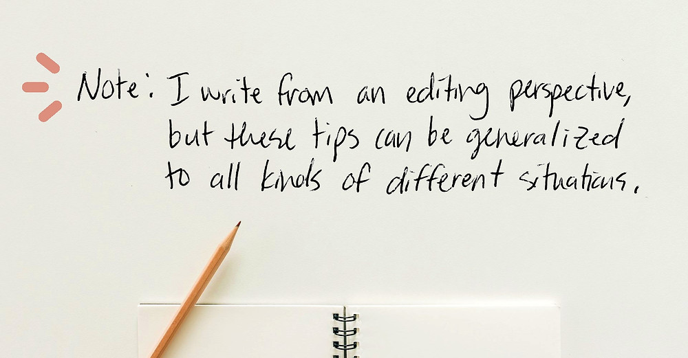 Image text: Note: I write from an editing perspective, but these tips can be generalized to all kinds of different situations.