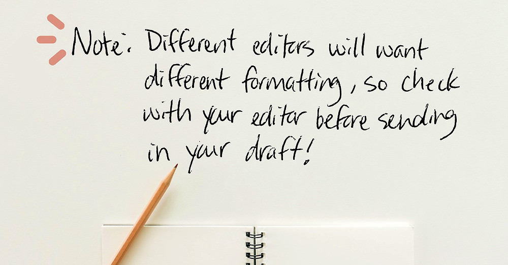 Image Text: Note: Different editors will want different formatting, so check with your editor before sending in your draft!