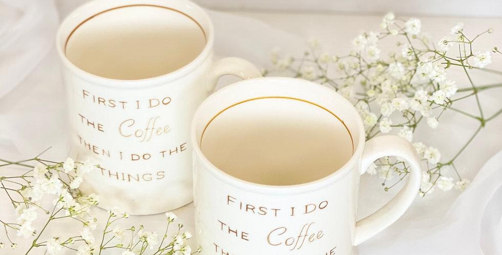 """""""First I do the coffee"""" Mug"""