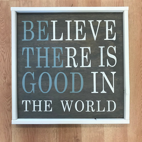 Believe There is Good in the World 18x18 Sign Kit