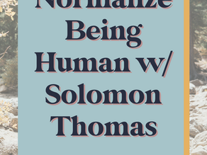 Normalize Being Human with Solomon Thomas