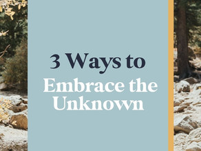3 Ways to Embrace The Unknown