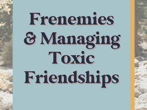 Frenemies & Managing Toxic Friendships