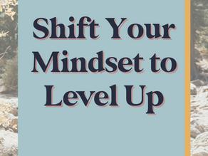 Shift Your Mindset to Level Up