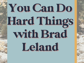 You Can Do Hard Things with Brad Leland