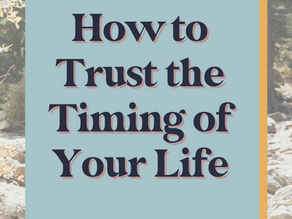 How to Trust the Timing of Your Life