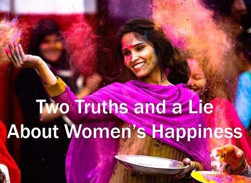 May 31 Two Truths and a Lie About Women's Happiness