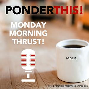 PT!-Sq_MondayMorningThrust.png