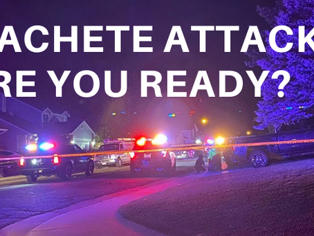 Machete Attack? Are you Prepared?