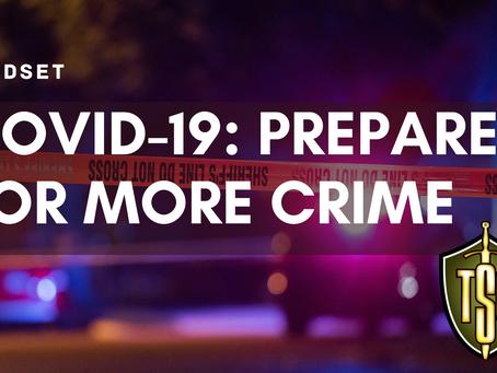 Prepare for More Crime Due to COVID-19
