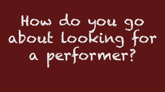 How do you go about choosing a performer?