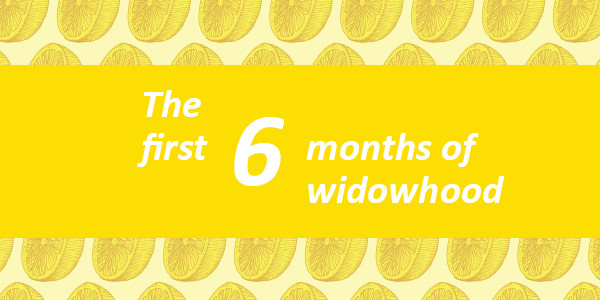 My first 6 months of widowhood
