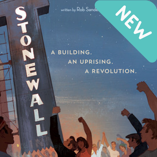 Stonewall: A Building. An Uprising. A Revolution. By Rob Sanders (Q)
