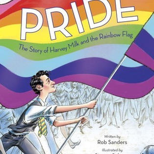 Pride: The Story of Harvey Milk and the Rainbow Flag by Rob Sanders (G)