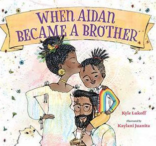 When Aidan Became a Brother by Kyle Lukoff (T)