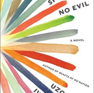 Speak No Evil by Uzodinma Iweala (Q)