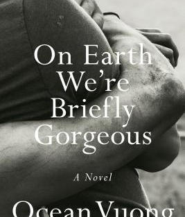 On Earth We're Briefly Gorgeous by Ocean Vuong (G)