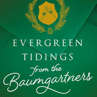 Evergreen Tidings from the Baumgartners by Gretchen Anthony (L)
